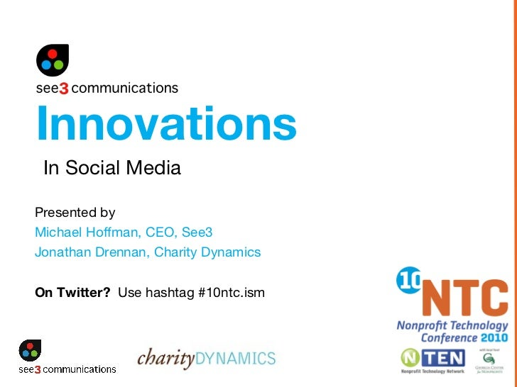 Presented by   Michael Hoffman, CEO, See3 Jonathan Drennan, Charity Dynamics On Twitter?  Use hashtag #10ntc.ism In Social...