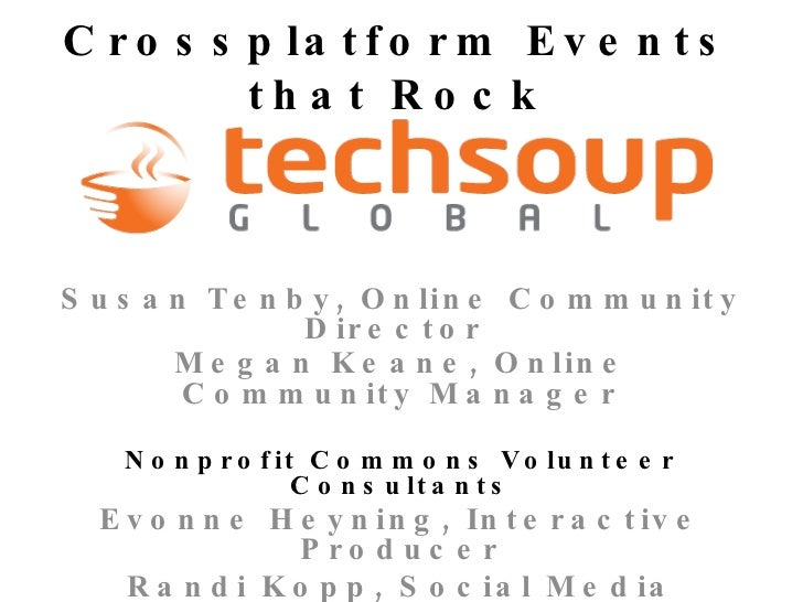 Crossplatform Events that Rock Susan Tenby, Online Community Director  Megan Keane, Online Community Manager Nonprofit Com...