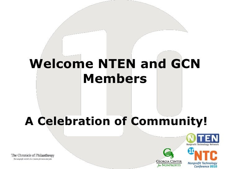 Welcome NTEN and GCN Members A Celebration of Community!