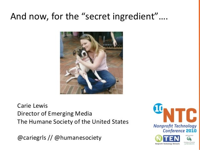 Carie Lewis Director of Emerging Media The Humane Society of the United States @cariegrls // @humanesociety And now, for t...