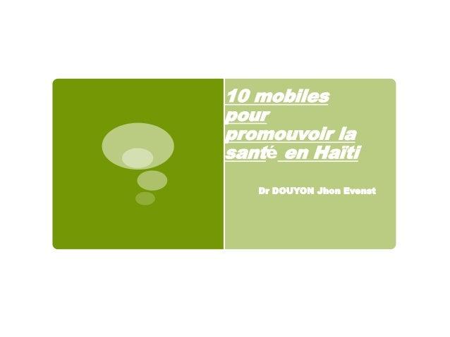 Dr DOUYON Jhon Evenst 10 mobiles pour promouvoir la santé en Haïti
