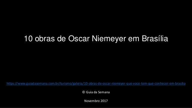 10 obras de Oscar Niemeyer em Brasília https://www.guiadasemana.com.br/turismo/galeria/10-obras-de-oscar-niemeyer-que-voce...