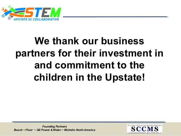 Founding Partners Bosch ~ Fluor ~ GE Power & Water ~ Michelin North America We thank our business partners for their inves...