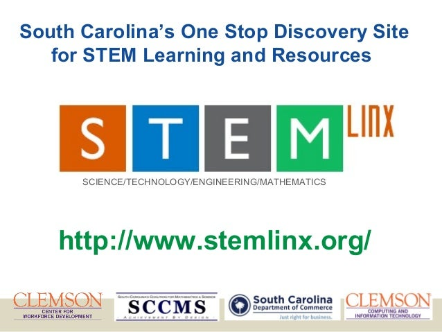 http://www.stemlinx.org/ South Carolina's One Stop Discovery Site for STEM Learning and Resources SCIENCE/TECHNOLOGY/ENGIN...
