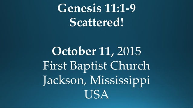 Genesis 11:1-9 Scattered! October 11, 2015 First Baptist Church Jackson, Mississippi USA