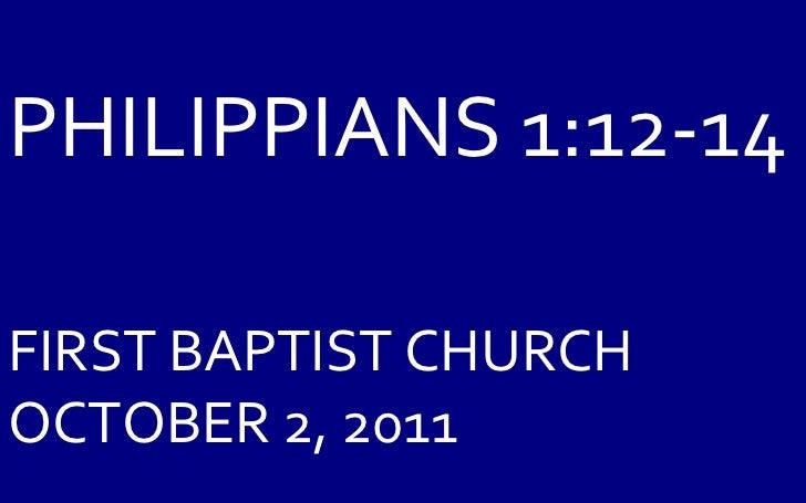 PHILIPPIANS 1:12-14   FIRST BAPTIST CHURCH OCTOBER 2, 2011