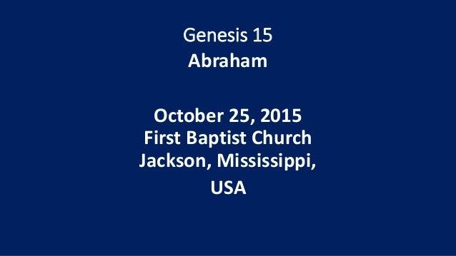 Genesis 15 Abraham October 25, 2015 First Baptist Church Jackson, Mississippi, USA