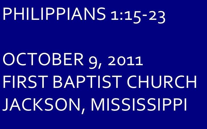 PHILIPPIANS 1:15-23 OCTOBER 9, 2011 FIRST BAPTIST CHURCH JACKSON, MISSISSIPPI