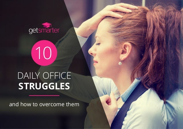 DAILY OFFICE STRUGGLES and how to overcome them 10