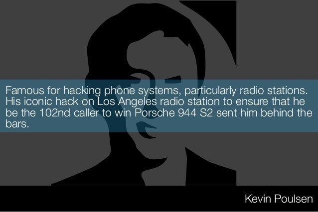Famous for hacking phone systems, particularly radio stations.  His iconic hack on Los Angeles radio station to ensure tha...