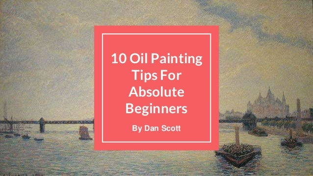 10 oil painting tips for the absolute beginner for Oil painting instructions for beginners