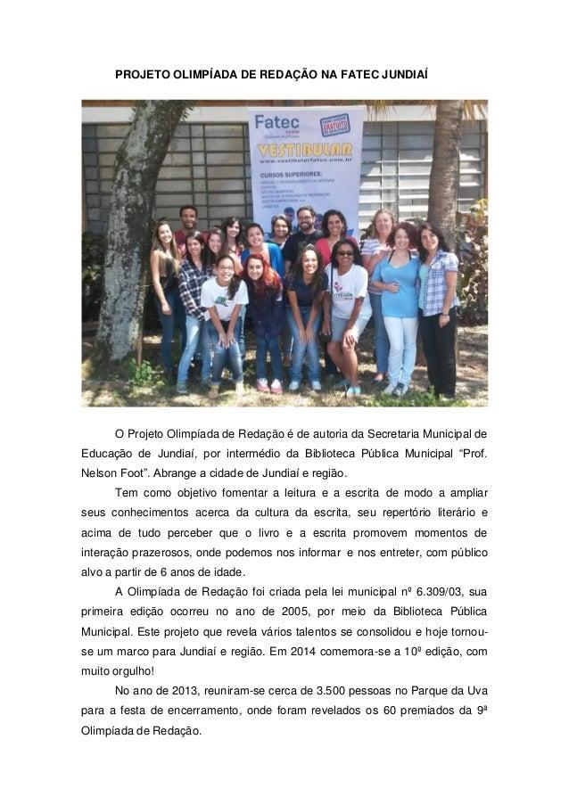 PROJETO OLIMPÍADA DE REDAÇÃO NA FATEC JUNDIAÍ O Projeto Olimpíada de Redação é de autoria da Secretaria Municipal de Educa...