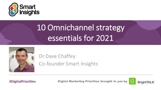 1 10 Omnichannel strategy essentials for 2021 Dr Dave Chaffey Co-founder Smart Insights Digital Marketing Priorities broug...