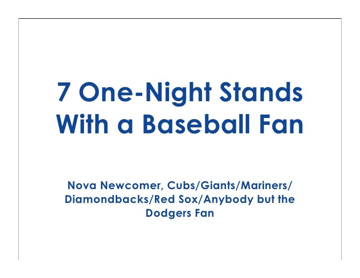 7 One-Night Stands With a Baseball Fan  Nova Newcomer, Cubs/Giants/Mariners/ Diamondbacks/Red Sox/Anybody but the         ...