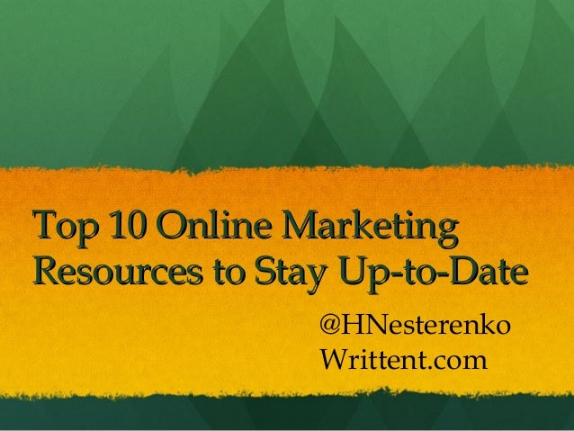 Top 10 Online Marketing Resources to Stay Up-to-Date @HNesterenko Writtent.com