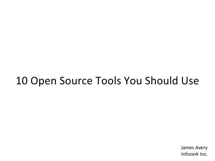 10 Open Source Tools You Should Use James Avery Infozerk Inc.
