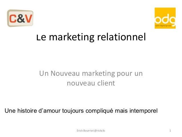 Le marketing relationnel            Un Nouveau marketing pour un                   nouveau clientUne histoire d'amour touj...
