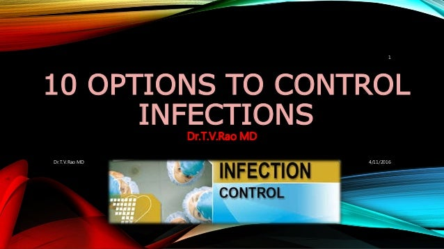 10 OPTIONS TO CONTROL INFECTIONS Dr.T.V.Rao MD 4/11/2016Dr.T.V.Rao MD 1