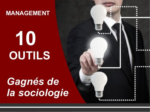 10 OUTILS Gagnés de la sociologie MANAGEMENT