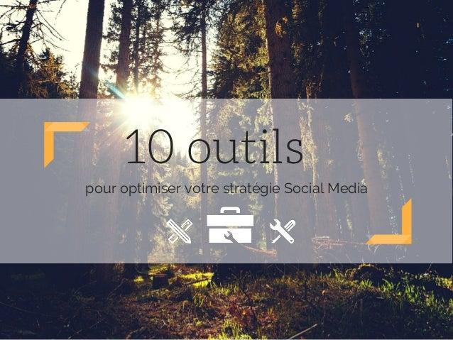 10 outils pour optimiser votre stratégie Social Media