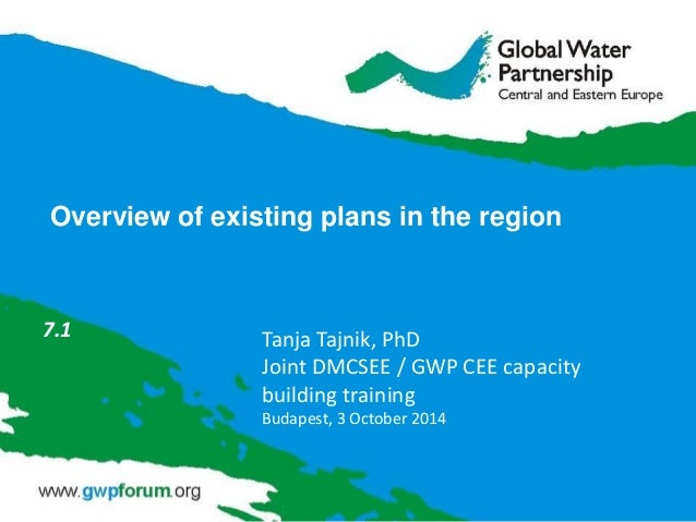 Overview of existing plans in the region  7.1  Tanja Tajnik, PhD Joint DMCSEE / GWP CEE capacity building training Budapes...