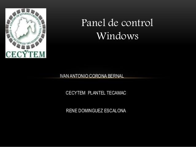 Panel de control Windows IVAN ANTONIO CORONA BERNAL CECYTEM PLANTEL TECAMAC RENE DOMINGUEZ ESCALONA