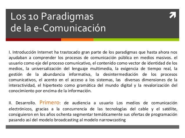 Los 10 Paradigmasde la e-ComunicaciónI. Introducción Internet ha trastocado gran parte de los paradigmas que hasta ahora ...