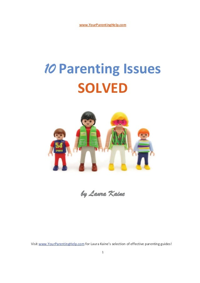 Visit www.YourParentingHelp.com for Laura Kaine's selection of effective parenting guides! 1 www.YourParentingHelp.com 10 ...
