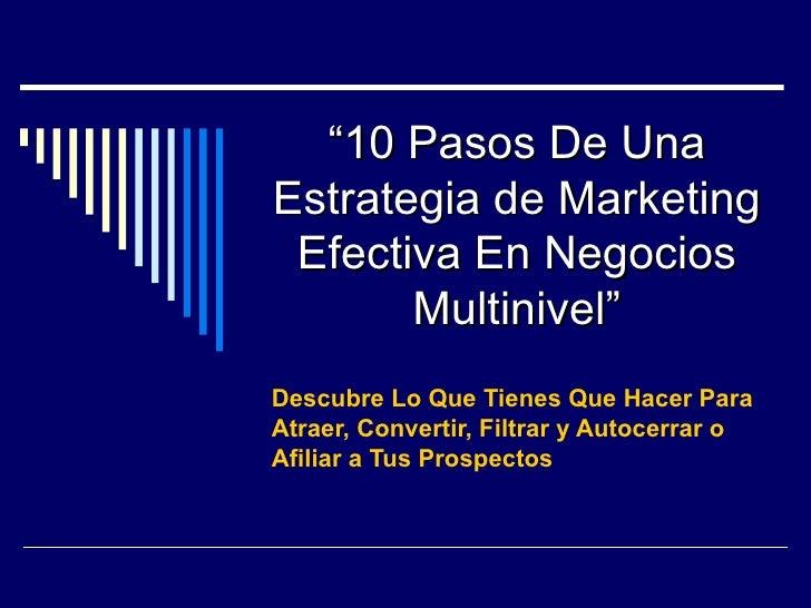 """"""" 10 Pasos De Una Estrategia de Marketing Efectiva En Negocios Multinivel"""" Descubre Lo Que Tienes Que Hacer Para Atraer, C..."""