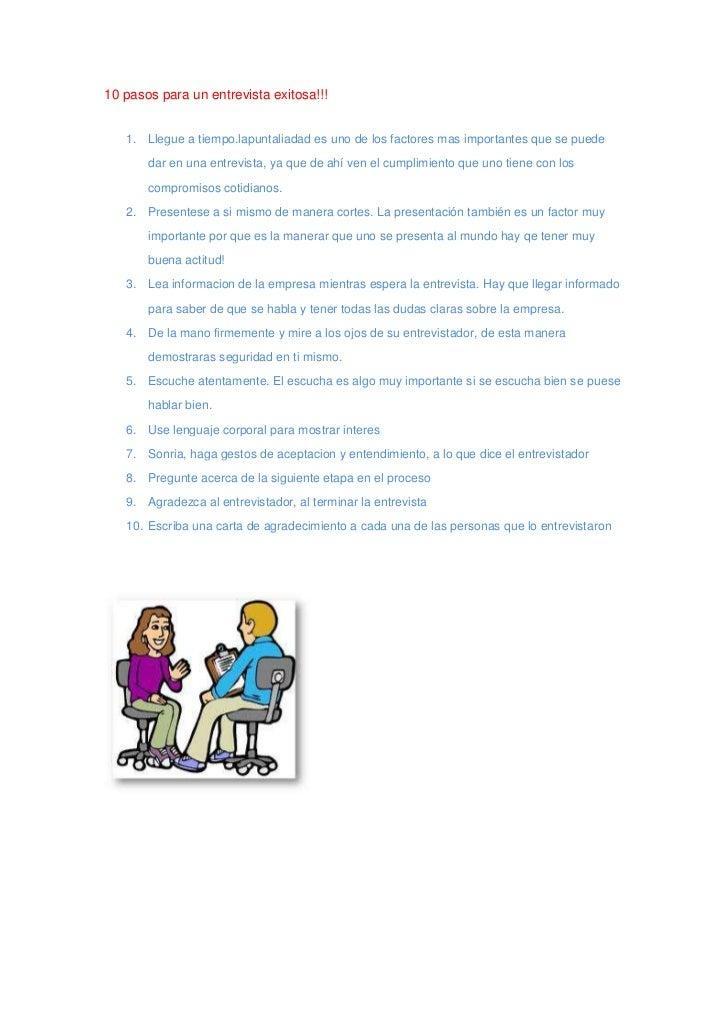 10 pasos para un entrevista exitosa!!!   1. Llegue a tiempo.lapuntaliadad es uno de los factores mas importantes que se pu...