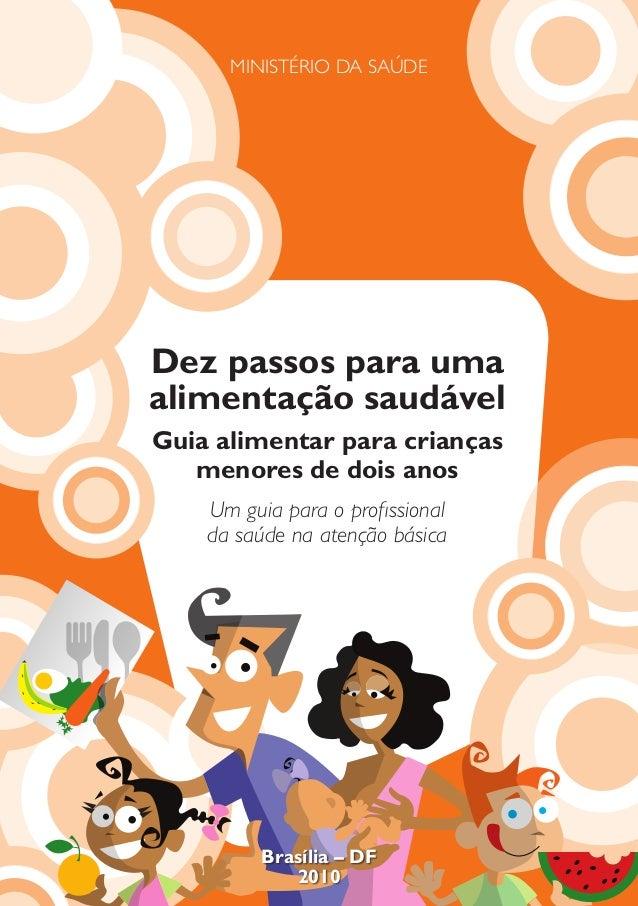MINISTÉRIO DA SAÚDE  Dez passos para uma  alimentação saudável  Guia alimentar para crianças  menores de dois anos  Um gui...
