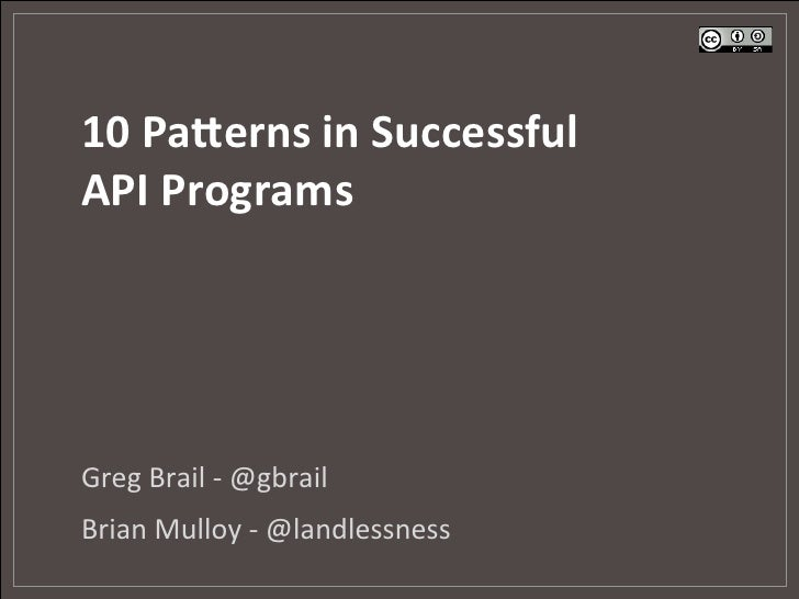 10	  Pa&erns	  in	  Successful	  API	  Programs	  Greg	  Brail	  -­‐	  @gbrail	  Brian	  Mulloy	  -­‐	  @landlessness