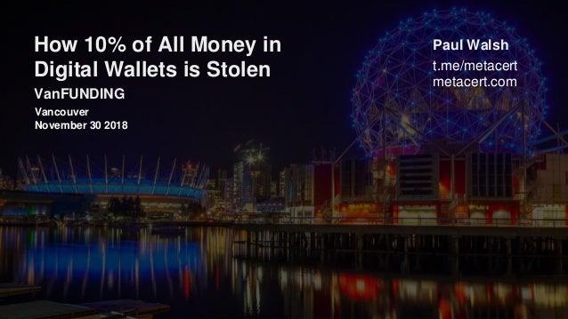t.me/metacert metacert.com VanFUNDING Vancouver November 30 2018 Paul WalshHow 10% of All Money in Digital Wallets is Stol...