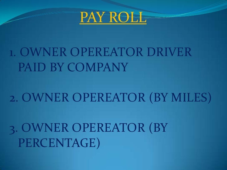 PAY ROLL <br />1. OWNER OPEREATOR DRIVER PAID BY COMPANY<br />2. OWNER OPEREATOR (BY MILES)<br />3. OWNER OPEREATOR (BY PE...