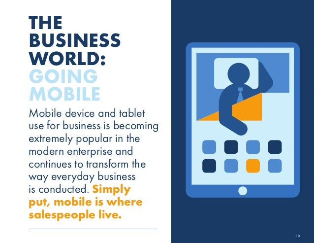 THE  BUSINESS  WORLD:  GOING  MOBILE  Mobile device and tablet  use for business is becoming  extremely popular in the  mo...