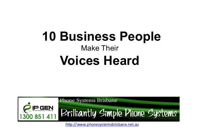 "10 Business People Make Their  Voices Heard  h""p://www.phonesystemsbrisbane.net.au"