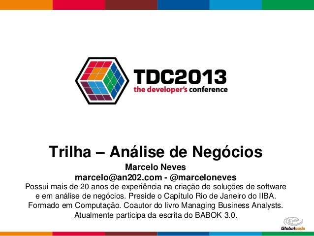 Globalcode – Open4education Trilha – Análise de Negócios Marcelo Neves marcelo@an202.com - @marceloneves Possui mais de 20...