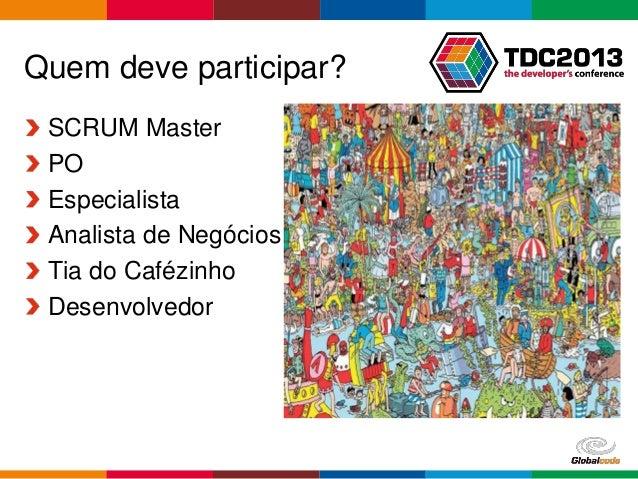Globalcode – Open4education Quem deve participar? SCRUM Master PO Especialista Analista de Negócios Tia do Cafézinho Desen...