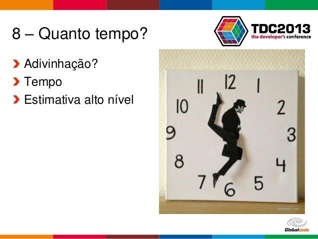 Globalcode – Open4education 8 – Quanto tempo? Adivinhação? Tempo Estimativa alto nível
