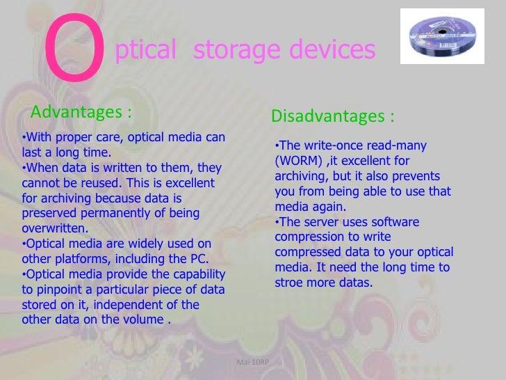 O<br />ptical  storage devices<br />Advantages :<br />Disadvantages :<br /><ul><li>With proper care, optical media can las...