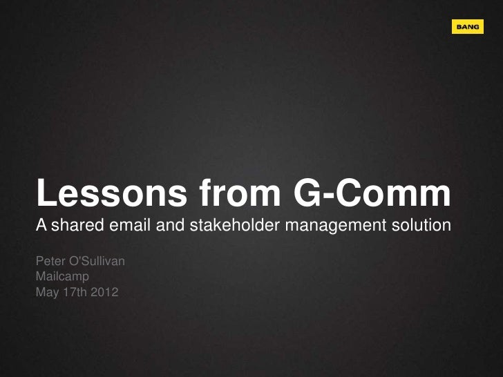 Lessons from G-CommA shared email and stakeholder management solutionPeter OSullivanMailcampMay 17th 2012