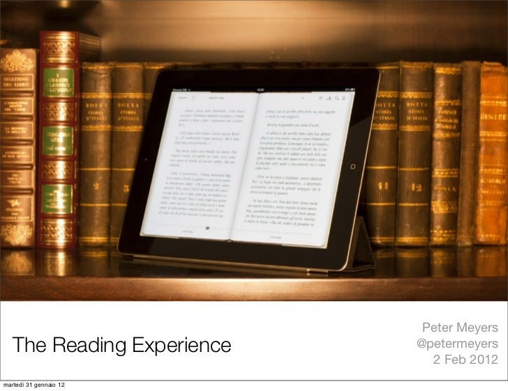 Peter Meyers   The Reading Experience   @petermeyers                              2 Feb 2012martedì 31 gennaio 12