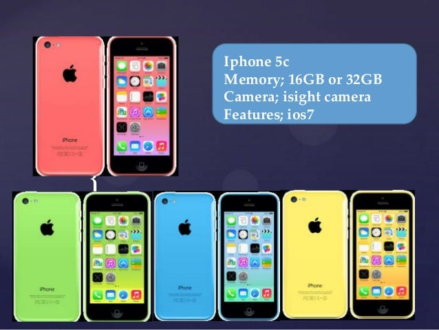 { Iphone 5c Memory; 16GB or 32GB Camera; isight camera Features; ios7