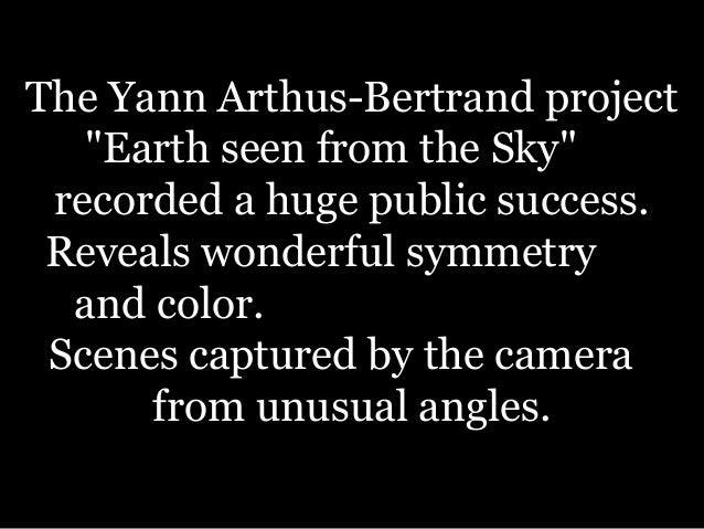 "The Yann Arthus-Bertrand project""Earth seen from the Sky""recorded a huge public success.Reveals wonderful symmetryand colo..."