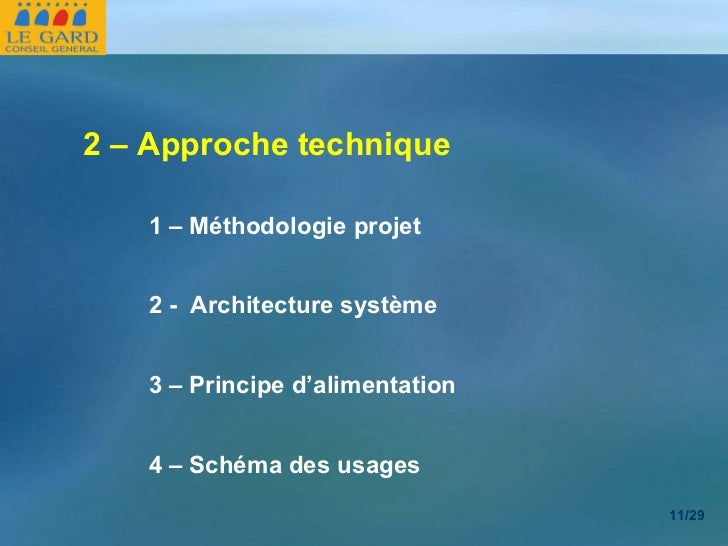 <ul><li>2 – Approche technique </li></ul>1 – Méthodologie projet 2 -  Architecture système 3 – Principe d'alimentation 4 –...