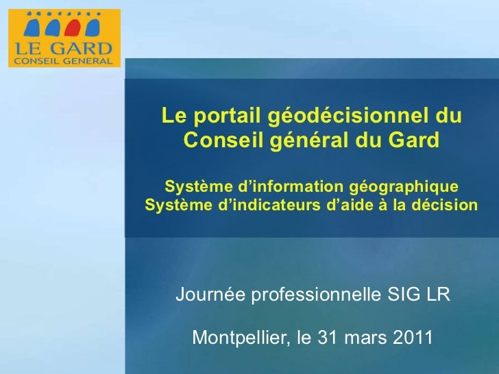 Le portail géodécisionnel du Conseil général du Gard Système d'information géographique Système d'indicateurs d'aide à la ...