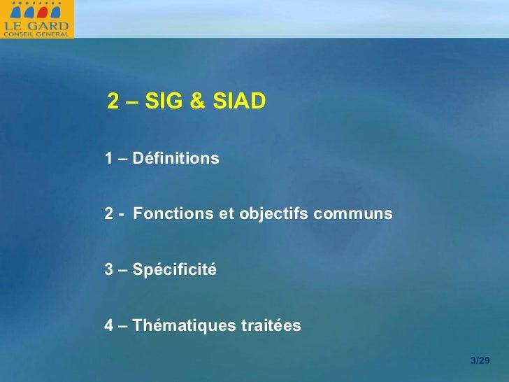 <ul><li>2 – SIG & SIAD </li></ul>1 – Définitions 2 -  Fonctions et objectifs communs 3 – Spécificité 4 – Thématiques trait...