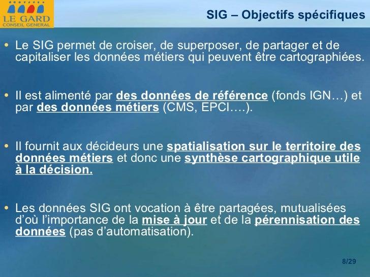 <ul><li>Le SIG permet de croiser, de superposer, de partager et de capitaliser les données métiers qui peuvent être cartog...