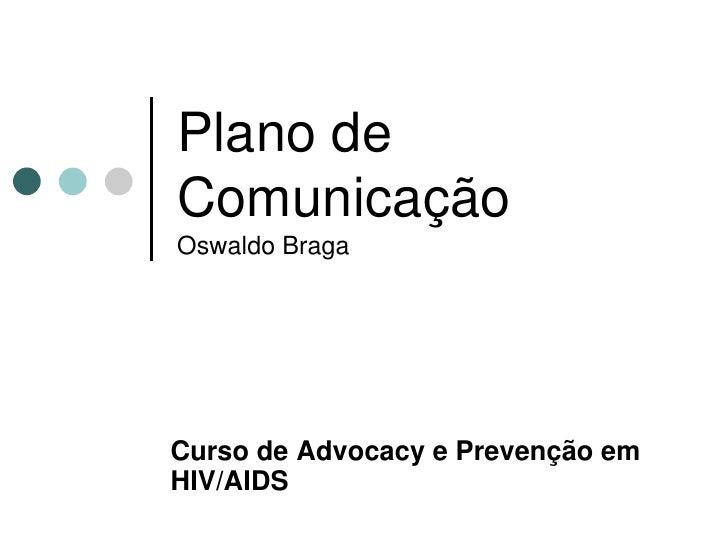 Plano de Comunicação Oswaldo Braga     Curso de Advocacy e Prevenção em HIV/AIDS