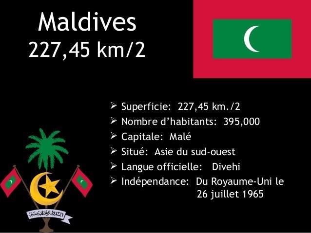 Maldives227,45 km/2          Superficie: 227,45 km./2          Nombre d'habitants: 395,000          Capitale: Malé     ...